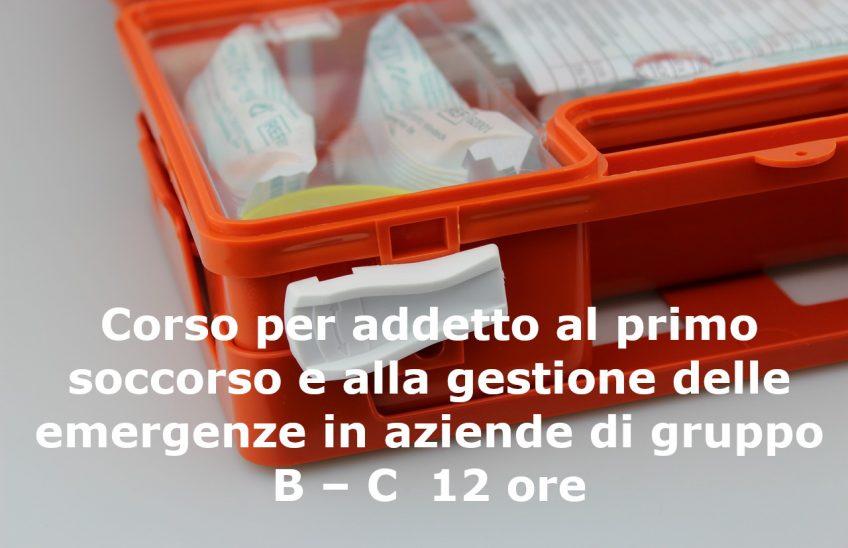 Corso per addetto al primo soccorso e alla gestione delle emergenze in aziende di gruppo B – C 12 ore € 250,00